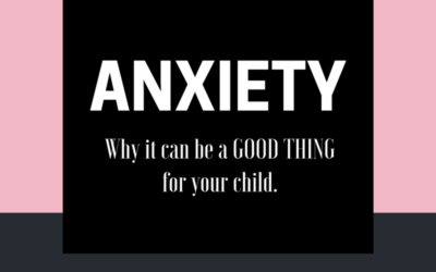 Anxiety: Why it can be a good thing for your child.